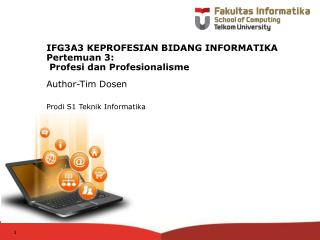IFG3A3 KEPROFESIAN BIDANG INFORMATIKA Pertemuan 3:   Profesi dan Profesionalisme