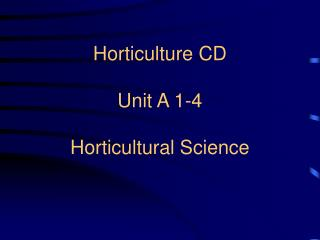 Horticulture CD Unit A 1-4 Horticultural Science