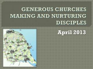GENEROUS CHURCHES MAKING AND NURTURING  DISCIPLES