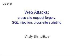 Web Attacks:  cross-site request forgery, SQL injection, cross-site scripting