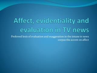Affect, evidentiality and evaluation in TV news