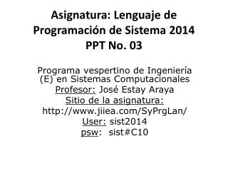 Asignatura: Lenguaje de Programaci�n de Sistema  2014 PPT No.  03