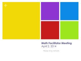 Math Facilitator Meeting April 2, 2014