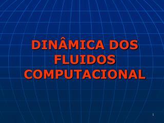 DINÂMICA DOS FLUIDOS COMPUTACIONAL