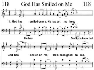 1.  God has           smiled on me,  He has set     me   free;