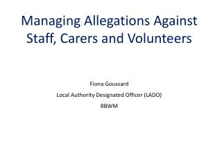 Managing Allegations Against Staff, Carers and Volunteers Fiona Goussard