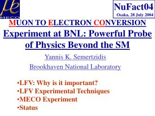 M UON TO  E LECTRON  CO NVERSION  Experiment at BNL: Powerful Probe of Physics Beyond the SM