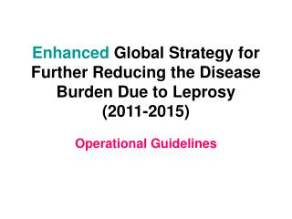 Enhanced  Global Strategy for Further Reducing the Disease Burden Due to Leprosy (2011-2015)