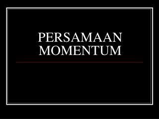 PERSAMAAN MOMENTUM