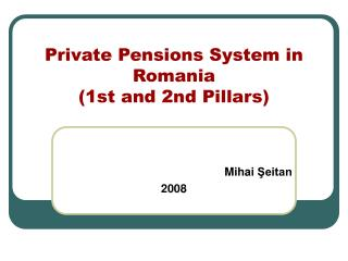 Private Pensions System in Romania  (1st and 2nd Pillars)