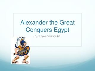Alexander the Great Conquers Egypt
