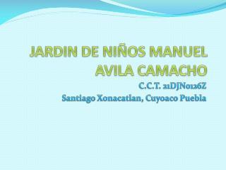 JARDIN DE NIÑOS MANUEL AVILA CAMACHO