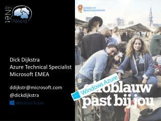 Dick Dijkstra Azure  Technical Specialist  Microsoft EMEA