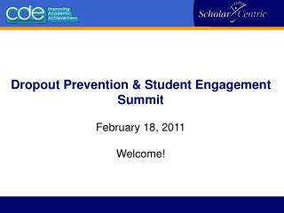 Dropout Prevention & Student Engagement Summit February 18, 2011 Welcome!