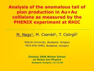 M. Nagy 1 , M. Csan�d 1 , T. Cs�rg? 2 1 E�tv�s University, Budapest, Hungary