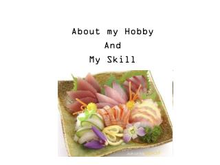 About my Hobby And  My Skill