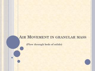 Air Movement in granular mass