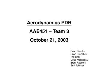 Aerodynamics PDR AAE451 � Team 3 October 21, 2003