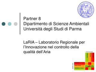 Partner 8 Dipartimento di Scienze Ambientali Universit  degli Studi di Parma