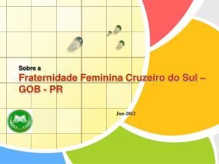 Sobre a Fraternidade Feminina Cruzeiro do Sul – GOB - PR