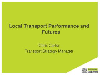 Local Transport Performance and Futures Chris Carter Transport Strategy Manager