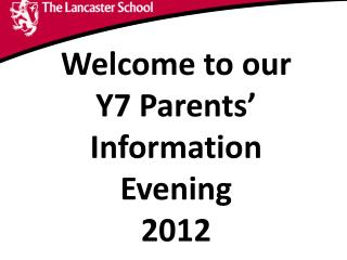 Welcome to our Y7 Parents� Information Evening 2012