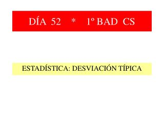 DÍA  52    *    1º BAD  CS