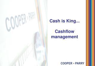 Cash is King... Cashflow  management