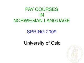 PAY COURSES  IN  NORWEGIAN LANGUAGE SPRING 2009  University of Oslo