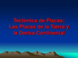 Tect�nica de Placas: Las Placas de la Tierra y la Deriva Continental