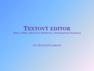 Textový editor  (Styly, Písmo, Odstavce, Estetická a Typografická pravidla) (13. Maturitní okruh)