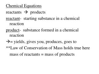 Chemical Equations reactants     products reactant -  starting substance in a chemical reaction