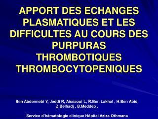 APPORT DES ECHANGES PLASMATIQUES ET LES DIFFICULTES AU COURS DES PURPURAS THROMBOTIQUES THROMBOCYTOPENIQUES