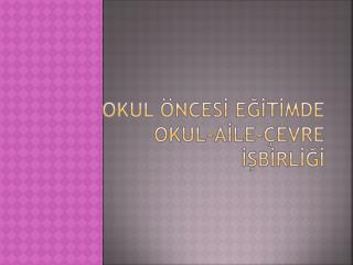 OKUL  NCESI EGITIMDE  OKUL-AILE- EVRE  ISBIRLIGI