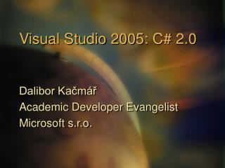 Visual Studio 2005:  C#  2.0