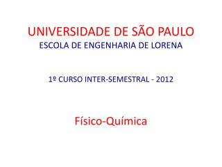 UNIVERSIDADE DE SÃO PAULO ESCOLA DE ENGENHARIA DE LORENA 1º CURSO INTER-SEMESTRAL - 2012