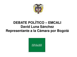 DEBATE POLÍTICO – EMCALI David Luna Sánchez Representante a la Cámara por Bogotá