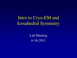 Intro to Cryo-EM and Icosahedral Symmetry