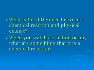 What is the difference between a chemical reaction and physical change?