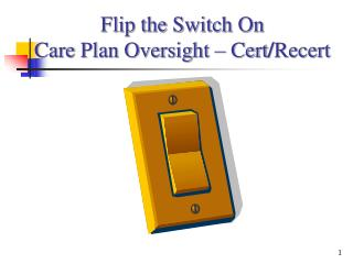 Flip the Switch On Care Plan Oversight – Cert / Recert
