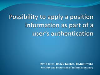 Possibility to apply a position information as part of a user's authentication
