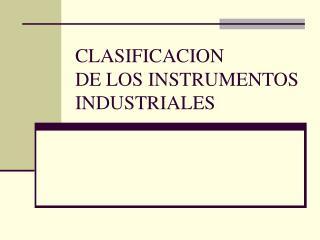 CLASIFICACION DE LOS INSTRUMENTOS INDUSTRIALES