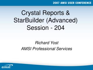 Crystal Reports  StarBuilder Advanced Session - 204