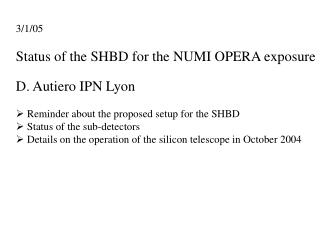 3/1/05 Status of the SHBD for the NUMI OPERA exposure D. Autiero IPN Lyon