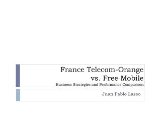 France Telecom-Orange  vs. Free Mobile Business Strategies and Performance Comparison