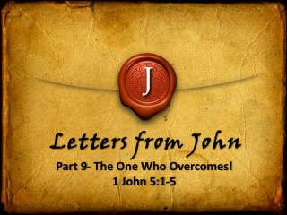 Part 9- The One Who Overcomes! 1 John 5:1-5