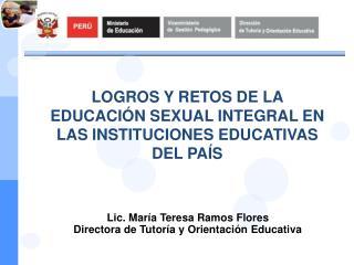 Lic. María Teresa Ramos Flores Directora de Tutoría y Orientación Educativa