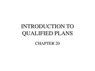 INTRODUCTION TO QUALIFIED PLANS