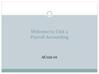 Welcome to Unit 2  Payroll Accounting