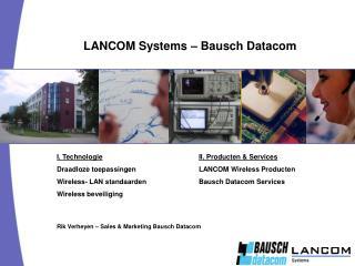 I. Technologie II. Producten & Services Draadloze toepassingen LANCOM Wireless Producten